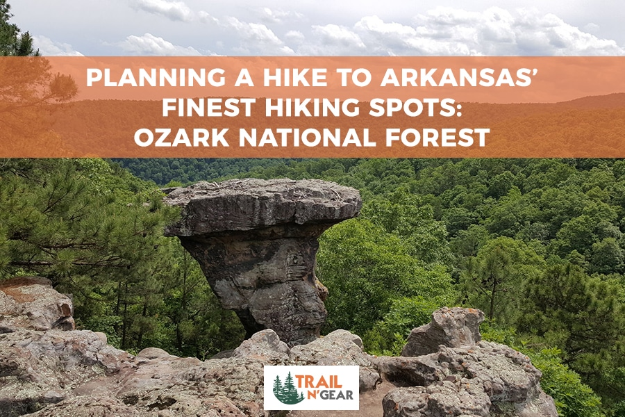 Planning a Hike to Arkansas' Finest Hiking Spots Ozark National Forest